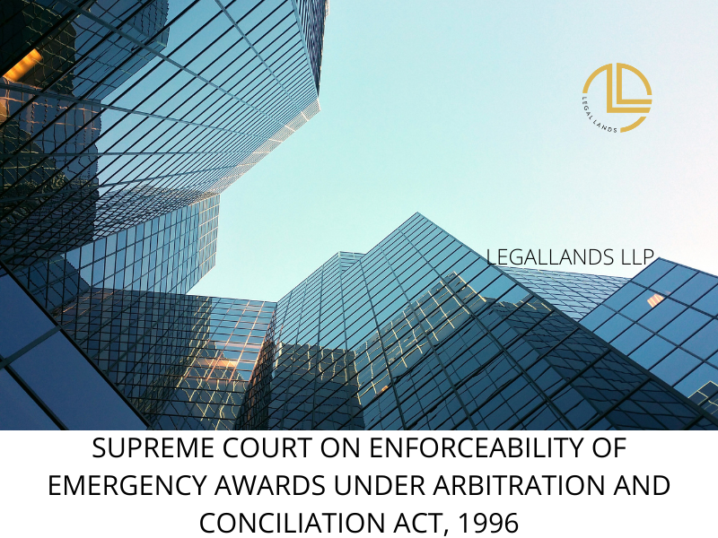 SUPREME COURT ON ENFORCEABILITY OF EMERGENCY AWARDS UNDER ARBITRATION AND CONCILIATION ACT, 1996
